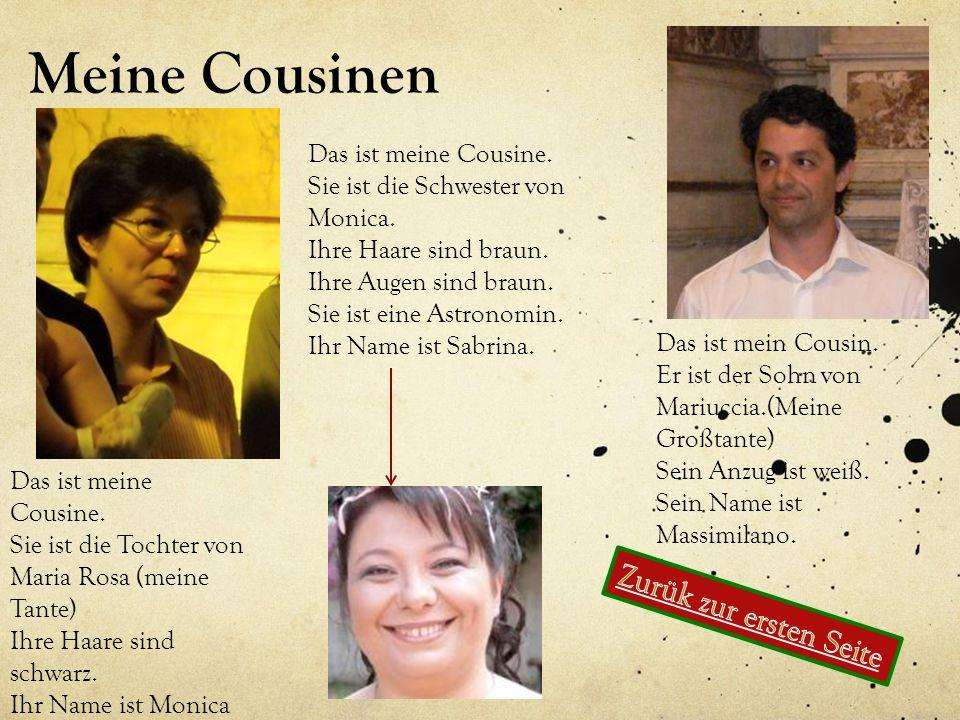 Meine Cousinen Das ist meine Cousine. Sie ist die Tochter von Maria Rosa (meine Tante) Ihre Haare sind schwarz. Ihr Name ist Monica Das ist mein Cousi