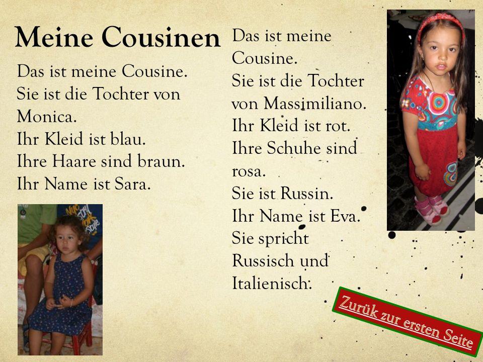 Meine Cousinen Das ist meine Cousine. Sie ist die Tochter von Monica. Ihr Kleid ist blau. Ihre Haare sind braun. Ihr Name ist Sara. Das ist meine Cous