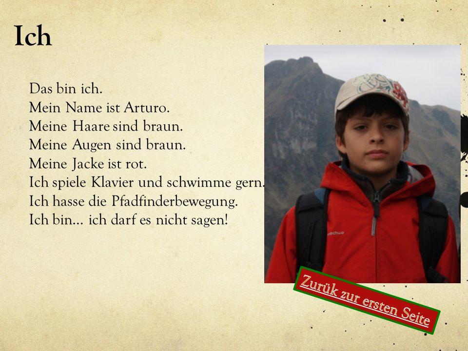 Ich Das bin ich. Mein Name ist Arturo. Meine Haare sind braun. Meine Augen sind braun. Meine Jacke ist rot. Ich spiele Klavier und schwimme gern. Ich