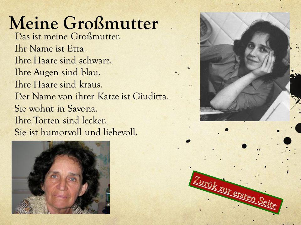 Meine Großmutter Das ist meine Großmutter. Ihr Name ist Etta. Ihre Haare sind schwarz. Ihre Augen sind blau. Ihre Haare sind kraus. Der Name von ihrer