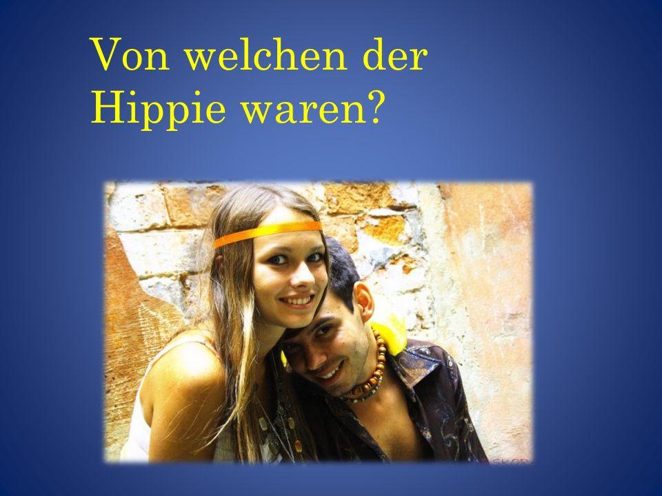 Von welchen der Hippie waren?