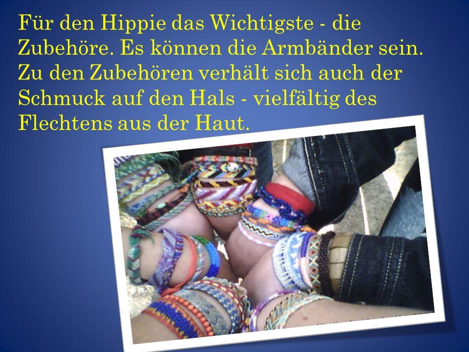 Für den Hippie das Wichtigste - die Zubehöre. Es können die Armbänder sein. Zu den Zubehören verhält sich auch der Schmuck auf den Hals - vielfältig d