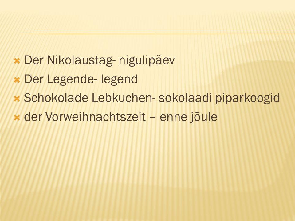 Der Nikolaustag- nigulipäev Der Legende- legend Schokolade Lebkuchen- sokolaadi piparkoogid der Vorweihnachtszeit – enne jõule