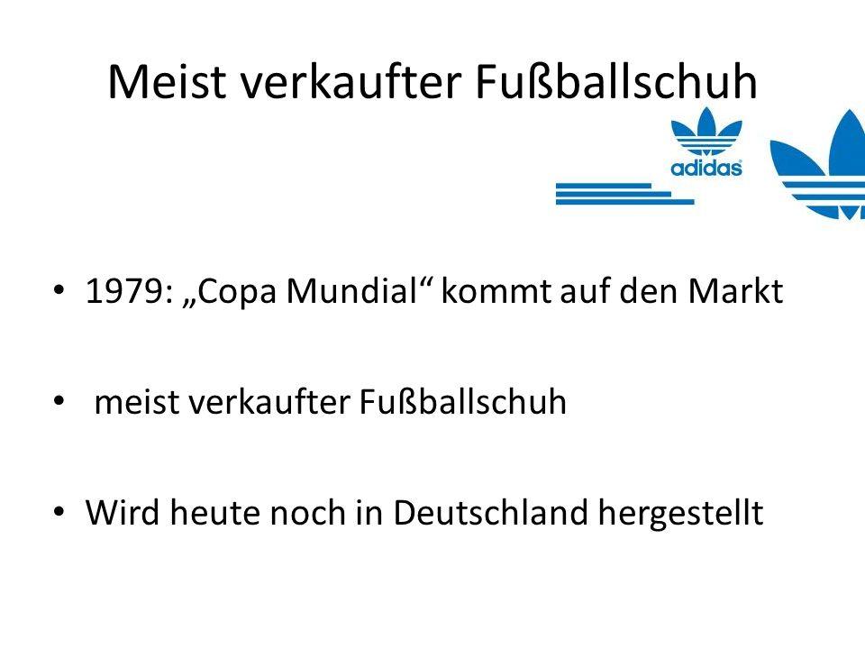 Meist verkaufter Fußballschuh 1979: Copa Mundial kommt auf den Markt meist verkaufter Fußballschuh Wird heute noch in Deutschland hergestellt
