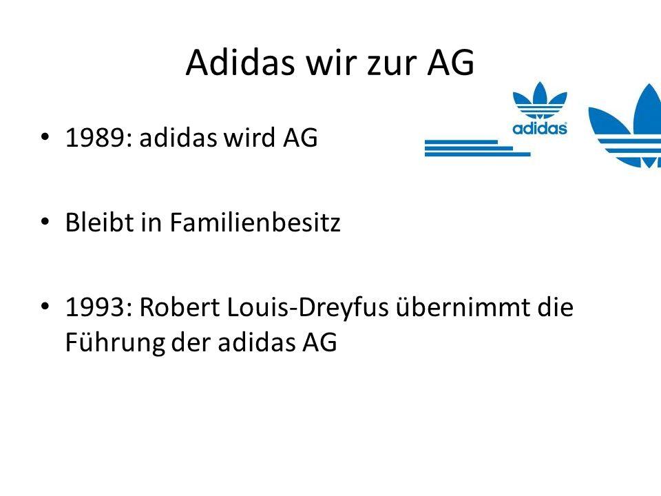 Adidas wir zur AG 1989: adidas wird AG Bleibt in Familienbesitz 1993: Robert Louis-Dreyfus übernimmt die Führung der adidas AG