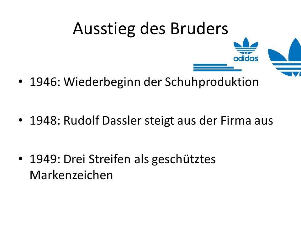 Ausstieg des Bruders 1946: Wiederbeginn der Schuhproduktion 1948: Rudolf Dassler steigt aus der Firma aus 1949: Drei Streifen als geschütztes Markenze
