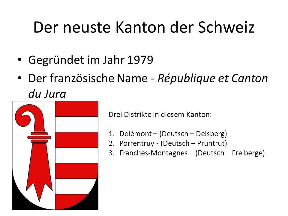 Der neuste Kanton der Schweiz Gegründet im Jahr 1979 Der französische Name - République et Canton du Jura Drei Distrikte in diesem Kanton: 1.Delémont