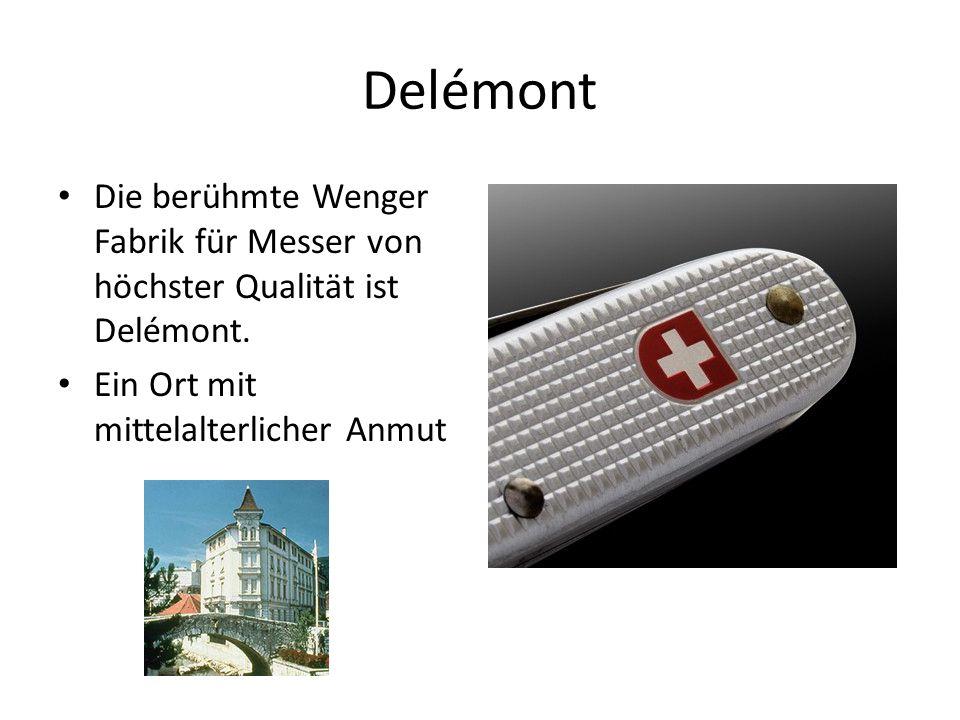 Delémont Die berühmte Wenger Fabrik für Messer von höchster Qualität ist Delémont. Ein Ort mit mittelalterlicher Anmut