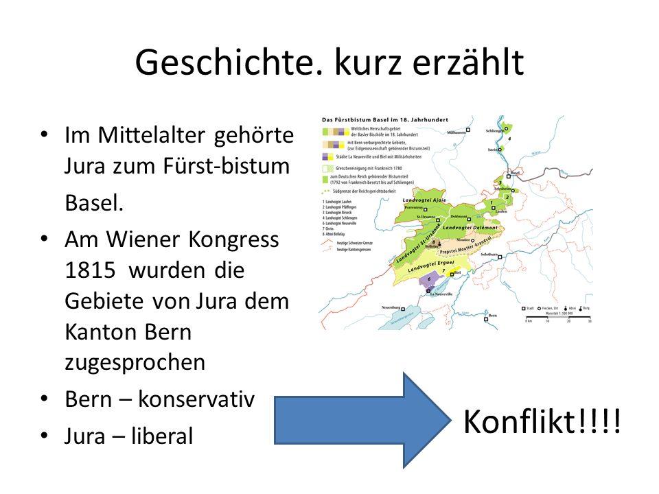 Geschichte. kurz erzählt Im Mittelalter gehörte Jura zum Fürst-bistum Basel. Am Wiener Kongress 1815 wurden die Gebiete von Jura dem Kanton Bern zuges