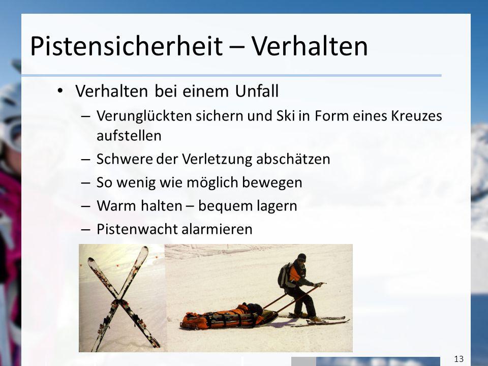 13 Pistensicherheit – Verhalten Verhalten bei einem Unfall – Verunglückten sichern und Ski in Form eines Kreuzes aufstellen – Schwere der Verletzung a