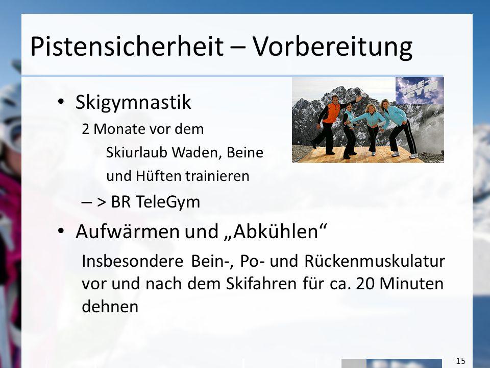 15 Pistensicherheit – Vorbereitung Skigymnastik 2 Monate vor dem Skiurlaub Waden, Beine und Hüften trainieren – > BR TeleGym Aufwärmen und Abkühlen In
