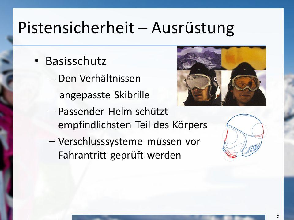 5 Pistensicherheit – Ausrüstung Basisschutz – Den Verhältnissen angepasste Skibrille – Passender Helm schützt empfindlichsten Teil des Körpers – Versc