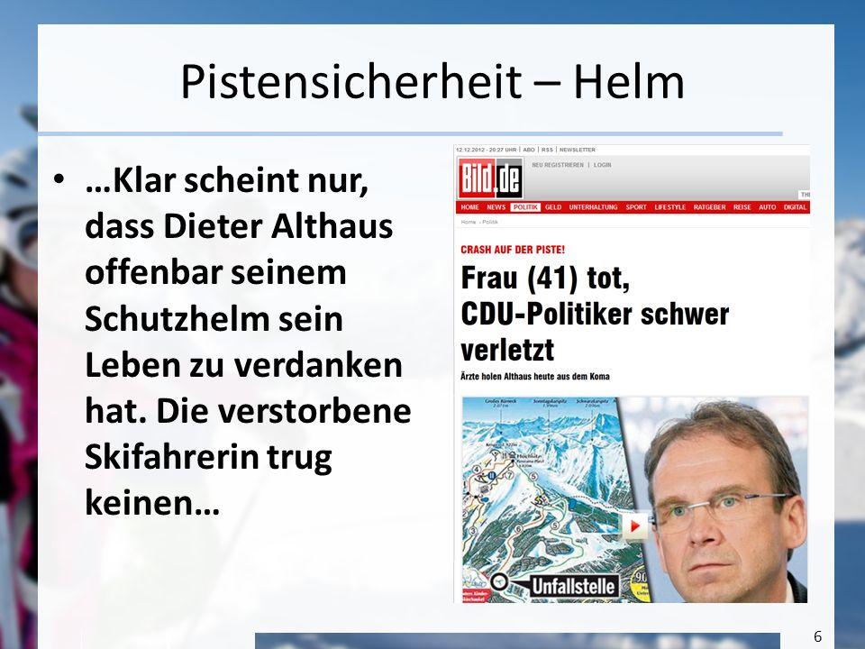 6 Pistensicherheit – Helm …Klar scheint nur, dass Dieter Althaus offenbar seinem Schutzhelm sein Leben zu verdanken hat. Die verstorbene Skifahrerin t