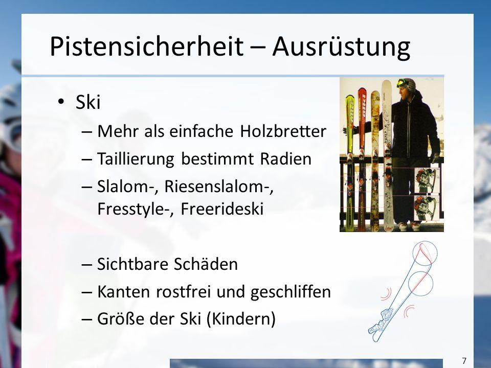 8 Pistensicherheit – Ausrüstung Bindung – Verbindet Stiefel mit Ski und überträgt den Druck auf den Ski – Federn die beim Sturz auslösen, und den Schuh freigeben – Muss dem Gewicht, Fahrkönnen und Körpergröße angepasst werden