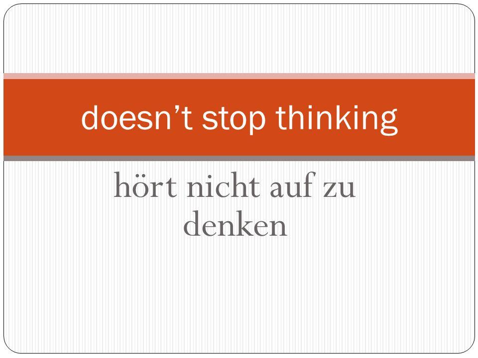 hört nicht auf zu denken doesnt stop thinking