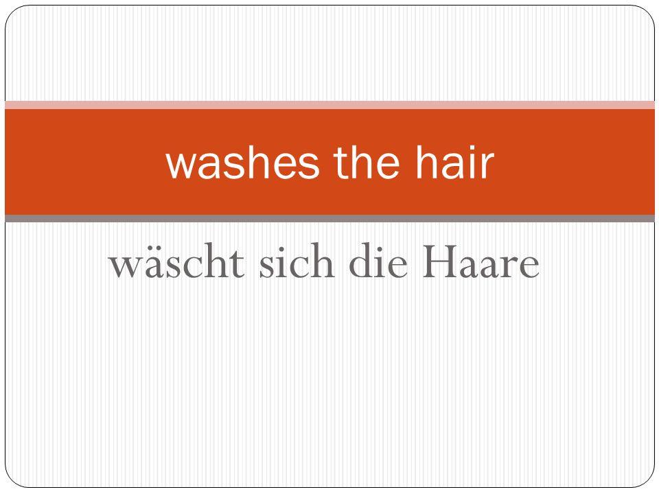 wäscht sich die Haare washes the hair