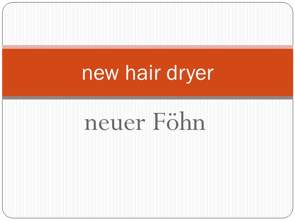 neuer Föhn new hair dryer