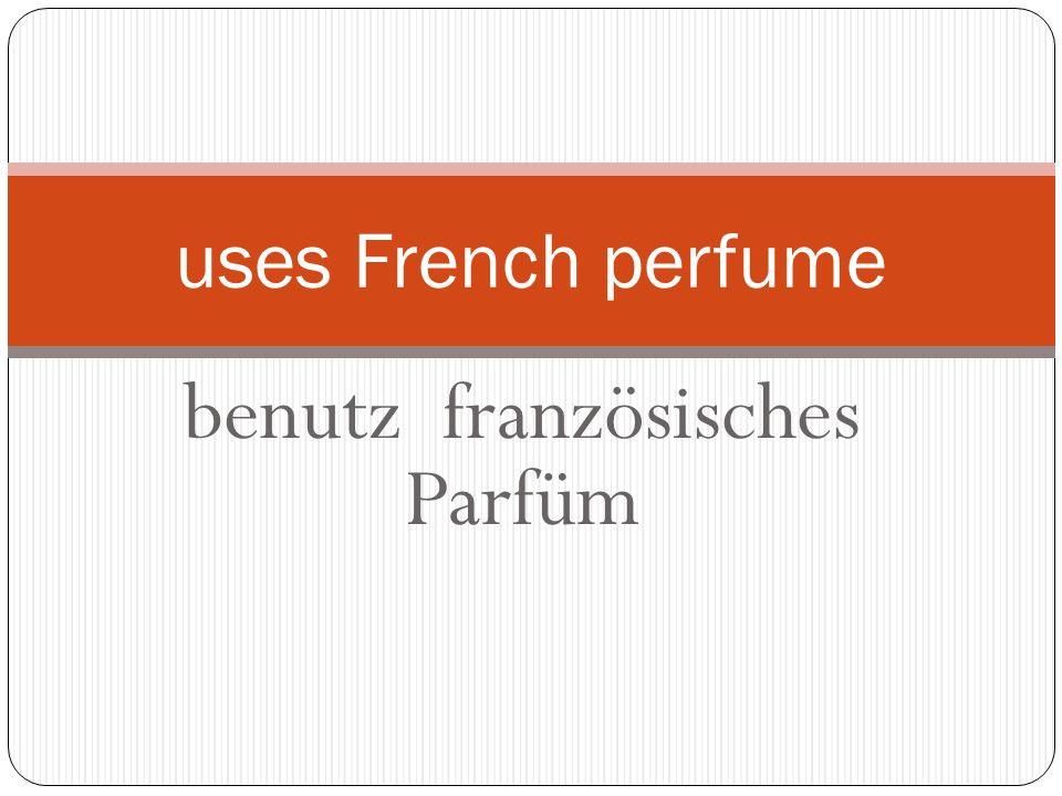 benutz französisches Parfüm uses French perfume