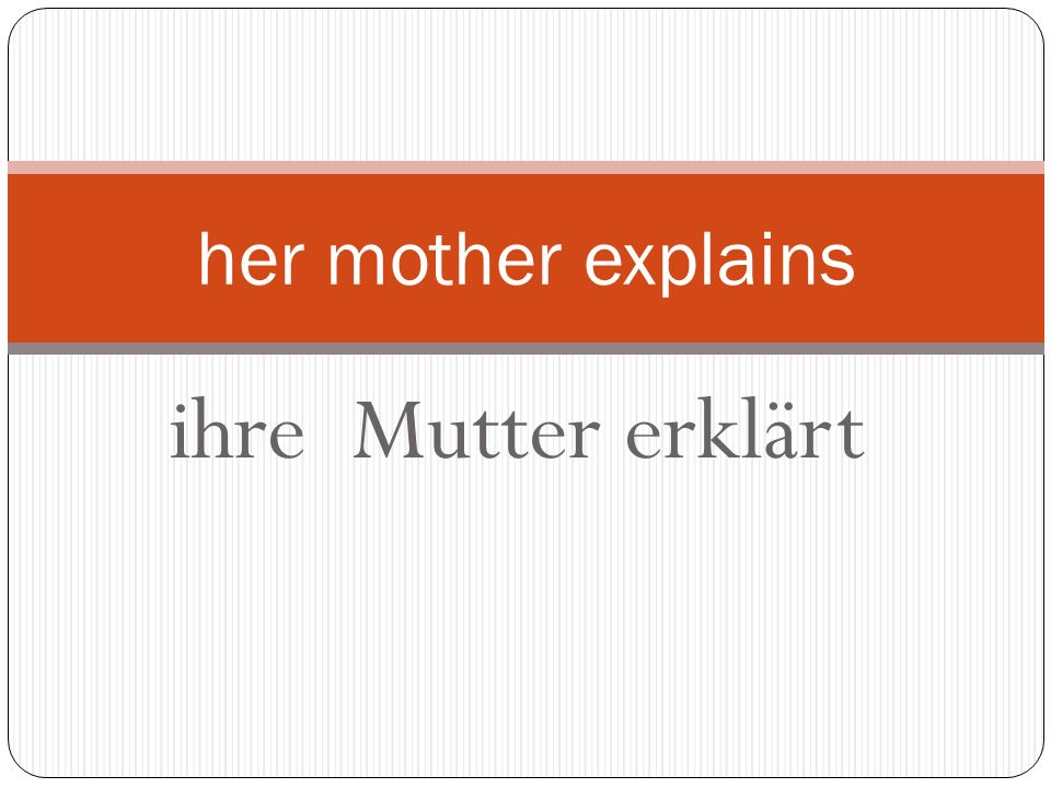 ihre Mutter erklärt her mother explains