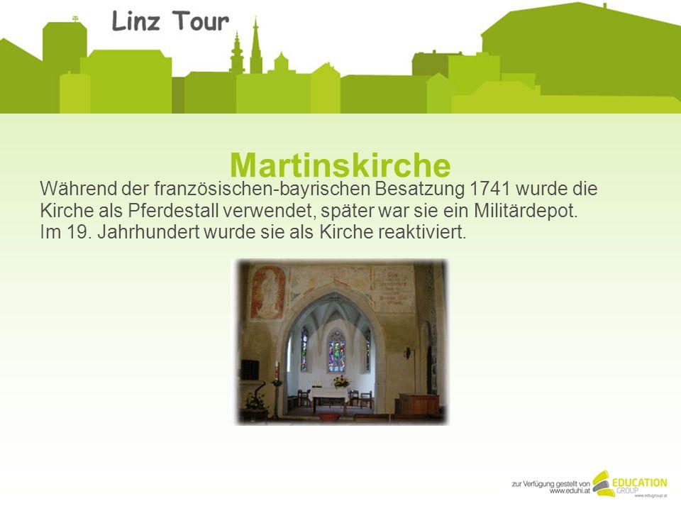 Martinskirche Während der französischen-bayrischen Besatzung 1741 wurde die Kirche als Pferdestall verwendet, später war sie ein Militärdepot.