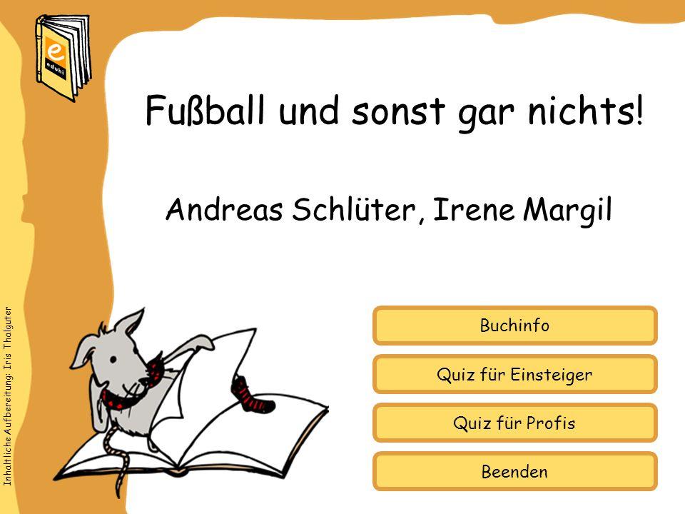 Inhaltliche Aufbereitung: Iris Thalguter Quiz für Einsteiger Quiz für Profis Buchinfo Andreas Schlüter, Irene Margil Fußball und sonst gar nichts! Bee