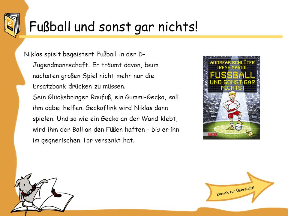 Fußball und sonst gar nichts! Niklas spielt begeistert Fußball in der D- Jugendmannschaft. Er träumt davon, beim nächsten großen Spiel nicht mehr nur