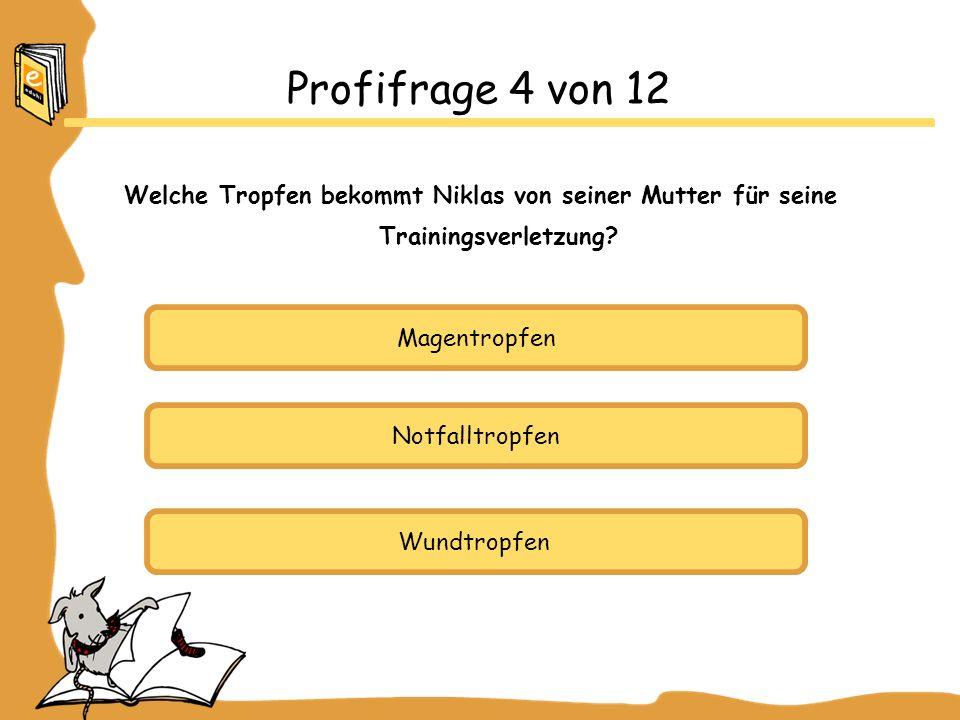 Magentropfen Notfalltropfen Wundtropfen Profifrage 4 von 12 Welche Tropfen bekommt Niklas von seiner Mutter für seine Trainingsverletzung?