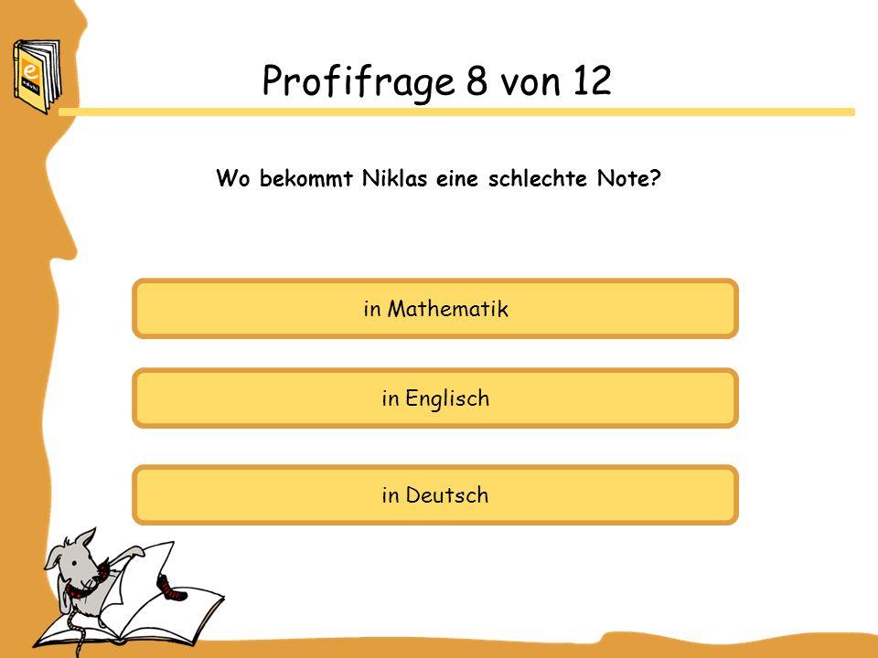 in Mathematik in Englisch in Deutsch Profifrage 8 von 12 Wo bekommt Niklas eine schlechte Note?
