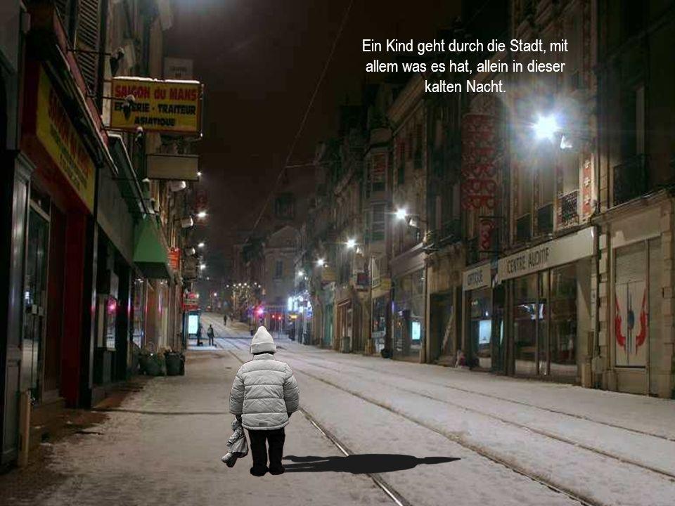 Ein Kind geht durch die Stadt, mit allem was es hat, allein in dieser kalten Nacht.