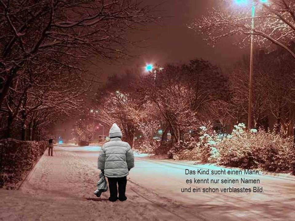 Es kommt von sehr weit her und merkt den Schnee nicht mehr, der ihm den Weg so endlos macht.