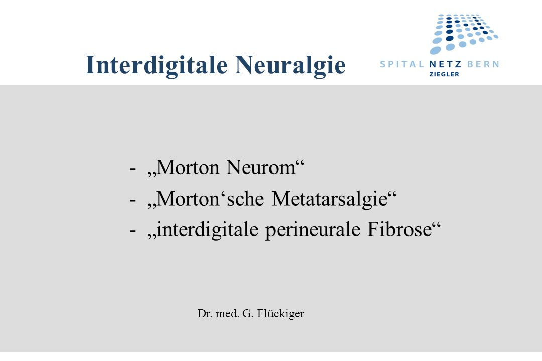 Interdigitale Neuralgie - Morton Neurom - Mortonsche Metatarsalgie - interdigitale perineurale Fibrose Dr.