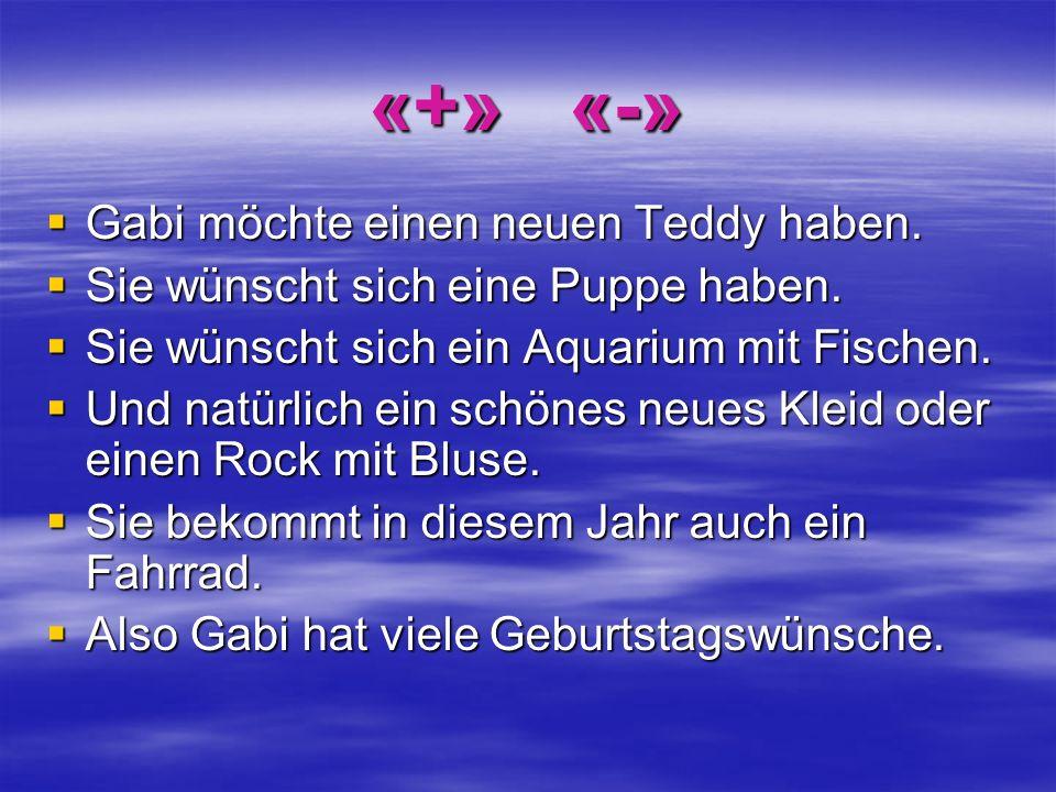 «+» «-» Gabi möchte einen neuen Teddy haben. Gabi möchte einen neuen Teddy haben. Sie wünscht sich eine Puppe haben. Sie wünscht sich eine Puppe haben