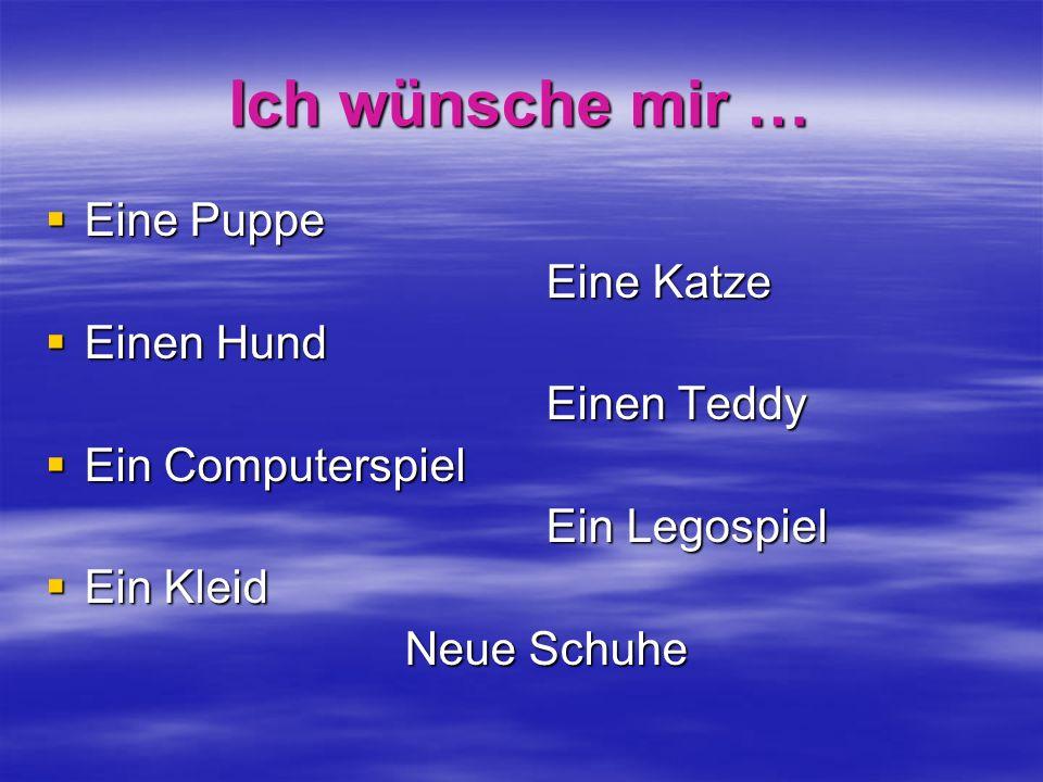 Ich wünsche mir … Eine Puppe Eine Puppe Eine Katze Eine Katze Einen Hund Einen Hund Einen Teddy Einen Teddy Ein Computerspiel Ein Computerspiel Ein Le