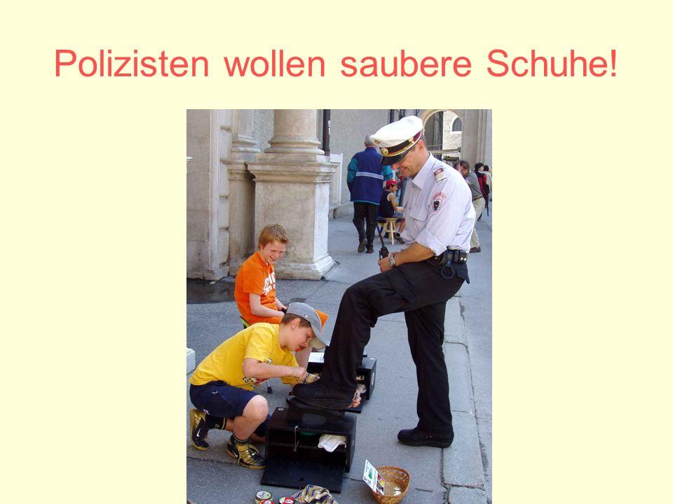 Polizisten wollen saubere Schuhe!