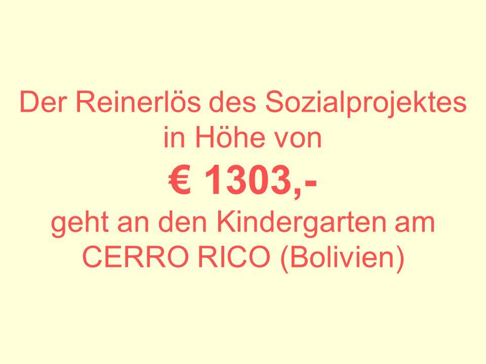 Der Reinerlös des Sozialprojektes in Höhe von 1303,- geht an den Kindergarten am CERRO RICO (Bolivien)