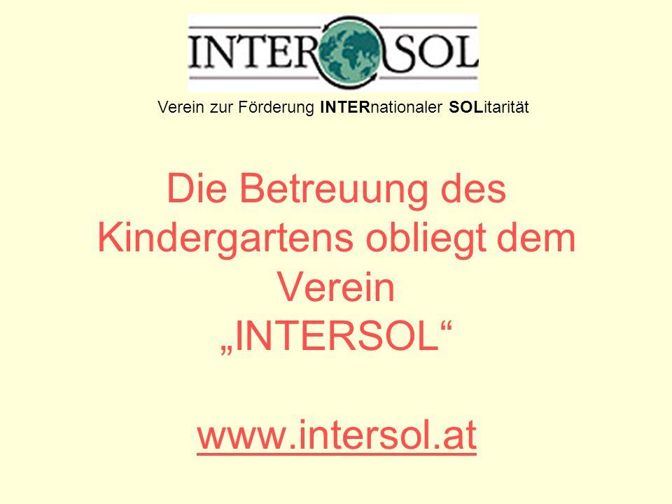 Die Betreuung des Kindergartens obliegt dem Verein INTERSOL www.intersol.at www.intersol.at Verein zur Förderung INTERnationaler SOLitarität