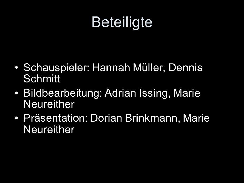Beteiligte Schauspieler: Hannah Müller, Dennis Schmitt Bildbearbeitung: Adrian Issing, Marie Neureither Präsentation: Dorian Brinkmann, Marie Neureith