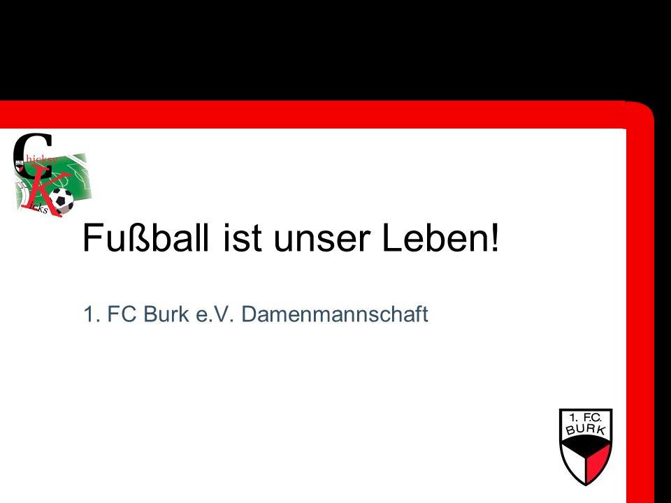 Fußball ist unser Leben! 1. FC Burk e.V. Damenmannschaft