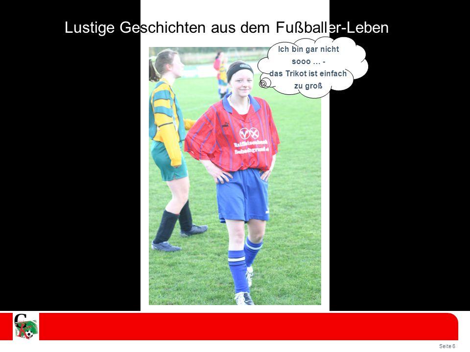 Seite 6 Lustige Geschichten aus dem Fußballer-Leben Ich bin gar nicht sooo … - das Trikot ist einfach zu groß