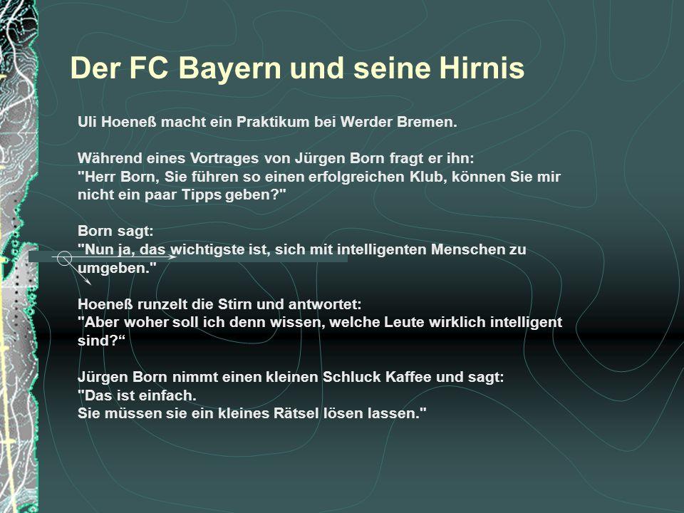 Uli Hoeneß macht ein Praktikum bei Werder Bremen. Während eines Vortrages von Jürgen Born fragt er ihn: