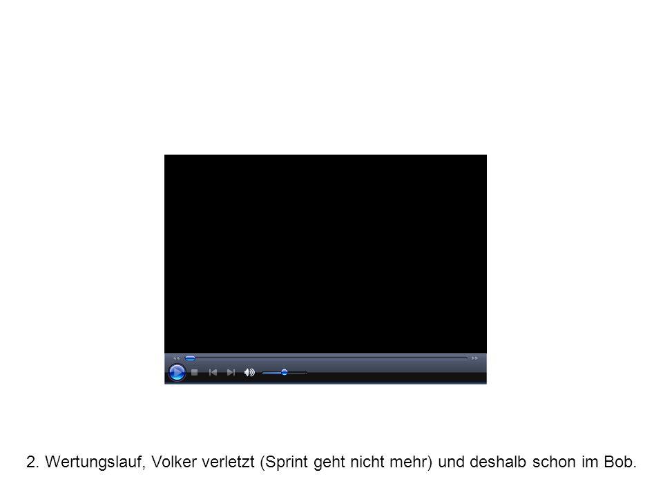2. Wertungslauf, Volker verletzt (Sprint geht nicht mehr) und deshalb schon im Bob.