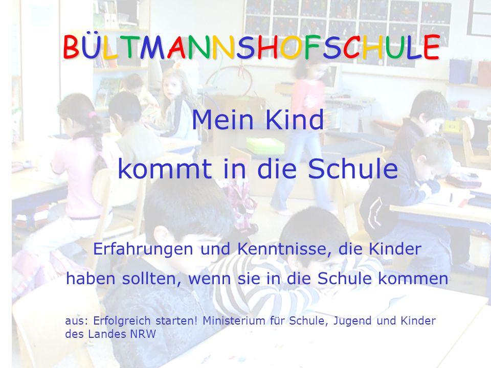 Mein Kind kommt in die Schule BÜLTMANNSHOFSCHULEBÜLTMANNSHOFSCHULEBÜLTMANNSHOFSCHULEBÜLTMANNSHOFSCHULE Erfahrungen und Kenntnisse, die Kinder haben so
