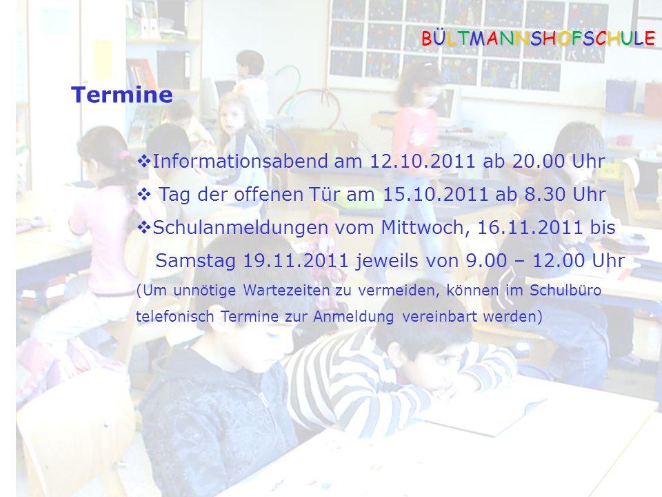 Termine BÜLTMANNSHOFSCHULEBÜLTMANNSHOFSCHULEBÜLTMANNSHOFSCHULEBÜLTMANNSHOFSCHULE Informationsabend am 12.10.2011 ab 20.00 Uhr Tag der offenen Tür am 1