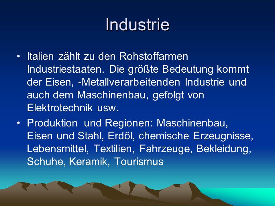 Industrie Italien zählt zu den Rohstoffarmen Industriestaaten. Die größte Bedeutung kommt der Eisen, -Metallverarbeitenden Industrie und auch dem Masc