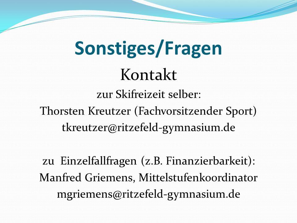 Sonstiges/Fragen Kontakt zur Skifreizeit selber: Thorsten Kreutzer (Fachvorsitzender Sport) tkreutzer@ritzefeld-gymnasium.de zu Einzelfallfragen (z.B.