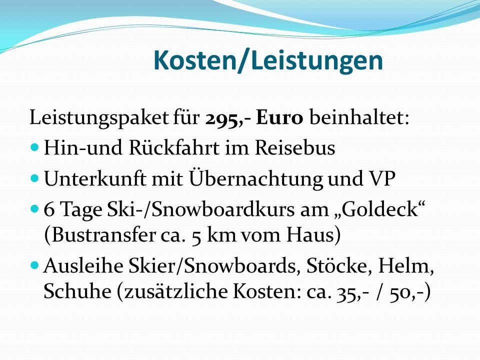Kosten/Leistungen Leistungspaket für 295,- Euro beinhaltet: Hin-und Rückfahrt im Reisebus Unterkunft mit Übernachtung und VP 6 Tage Ski-/Snowboardkurs am Goldeck (Bustransfer ca.