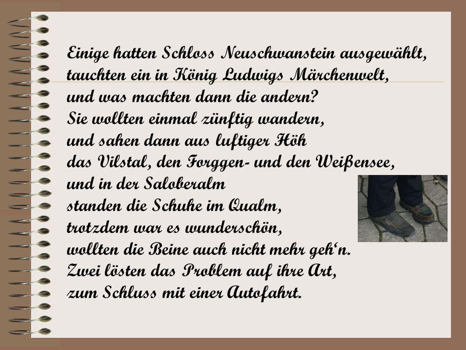 Einige hatten Schloss Neuschwanstein ausgewählt, tauchten ein in König Ludwigs Märchenwelt, und was machten dann die andern? Sie wollten einmal zünfti