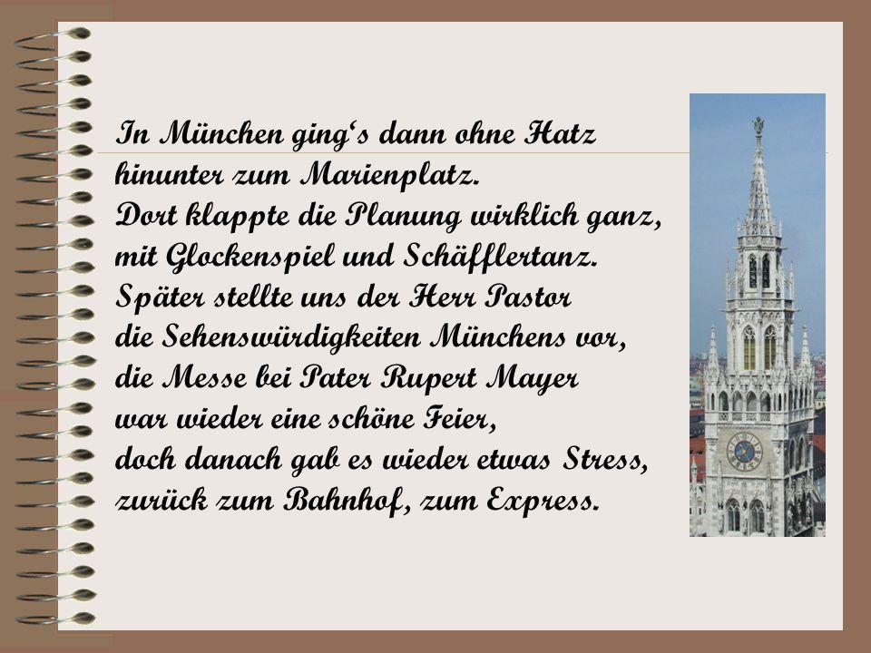 In München gings dann ohne Hatz hinunter zum Marienplatz. Dort klappte die Planung wirklich ganz, mit Glockenspiel und Schäfflertanz. Später stellte u