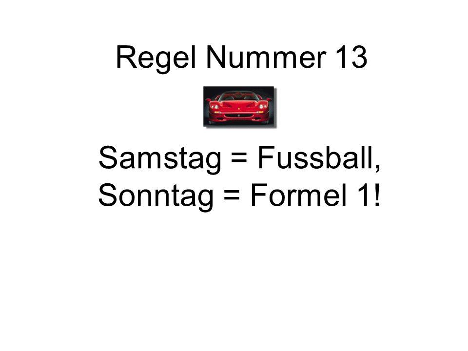 Regel Nummer 13 Samstag = Fussball, Sonntag = Formel 1!