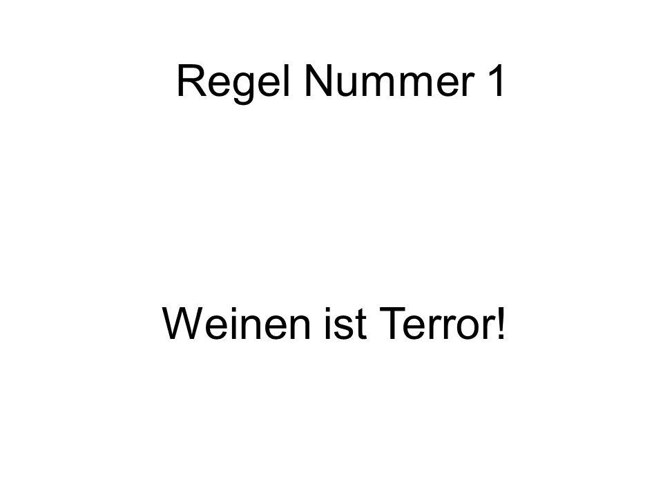 Regel Nummer 1 Weinen ist Terror!